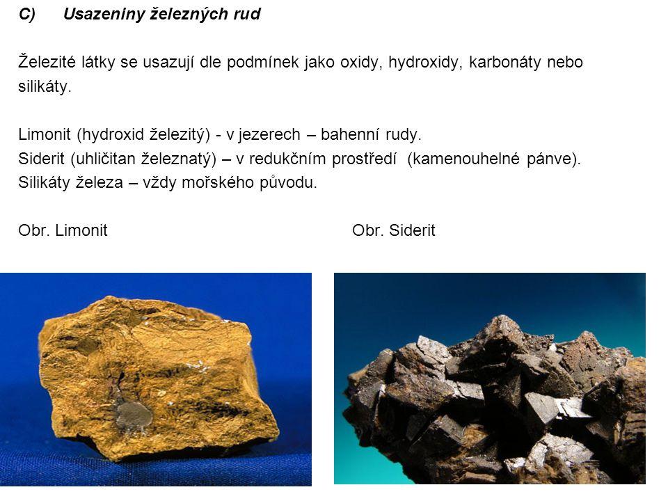 C)Usazeniny železných rud Železité látky se usazují dle podmínek jako oxidy, hydroxidy, karbonáty nebo silikáty. Limonit (hydroxid železitý) - v jezer