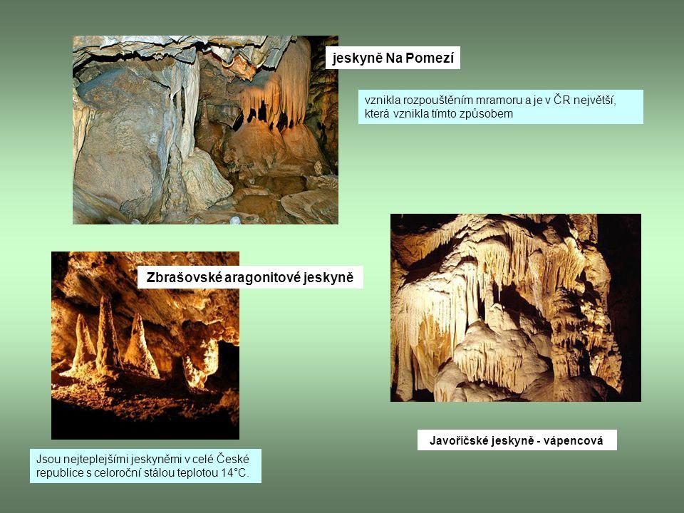 jeskyně Na Pomezí vznikla rozpouštěním mramoru a je v ČR největší, která vznikla tímto způsobem Zbrašovské aragonitové jeskyně Jsou nejteplejšími jesk