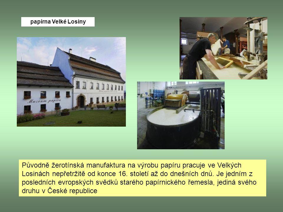 papírna Velké Losiny Původně žerotínská manufaktura na výrobu papíru pracuje ve Velkých Losinách nepřetržitě od konce 16. století až do dnešních dnů.