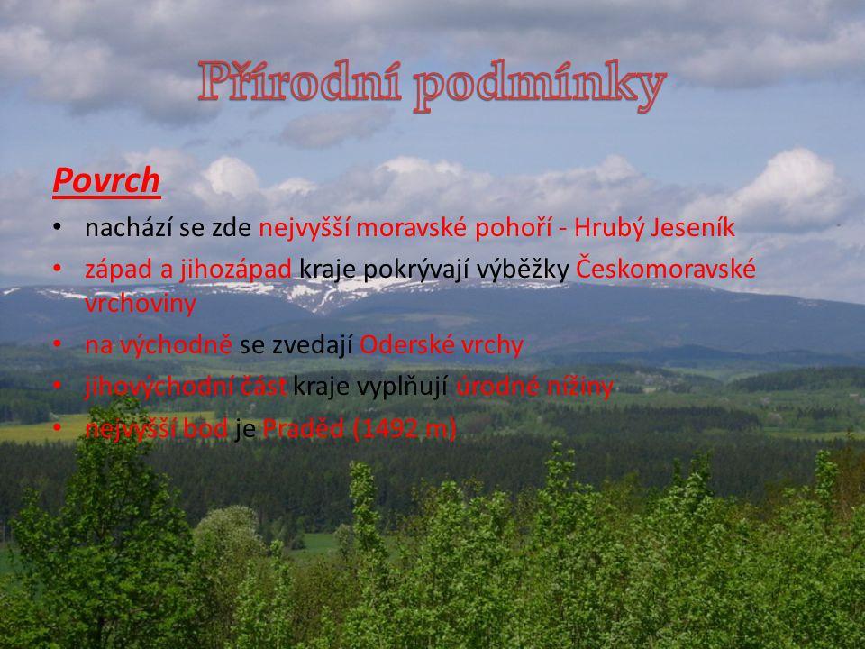 Povrch nachází se zde nejvyšší moravské pohoří - Hrubý Jeseník západ a jihozápad kraje pokrývají výběžky Českomoravské vrchoviny na východně se zvedají Oderské vrchy jihovýchodní část kraje vyplňují úrodné nížiny nejvyšší bod je Praděd (1492 m)