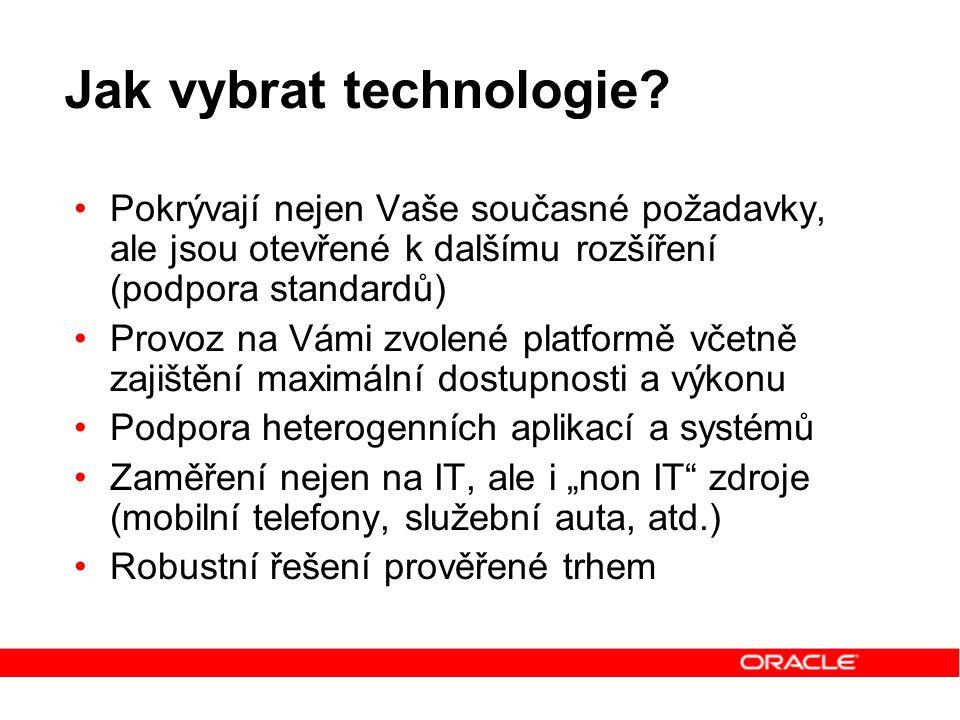Jak vybrat technologie? Pokrývají nejen Vaše současné požadavky, ale jsou otevřené k dalšímu rozšíření (podpora standardů) Provoz na Vámi zvolené plat