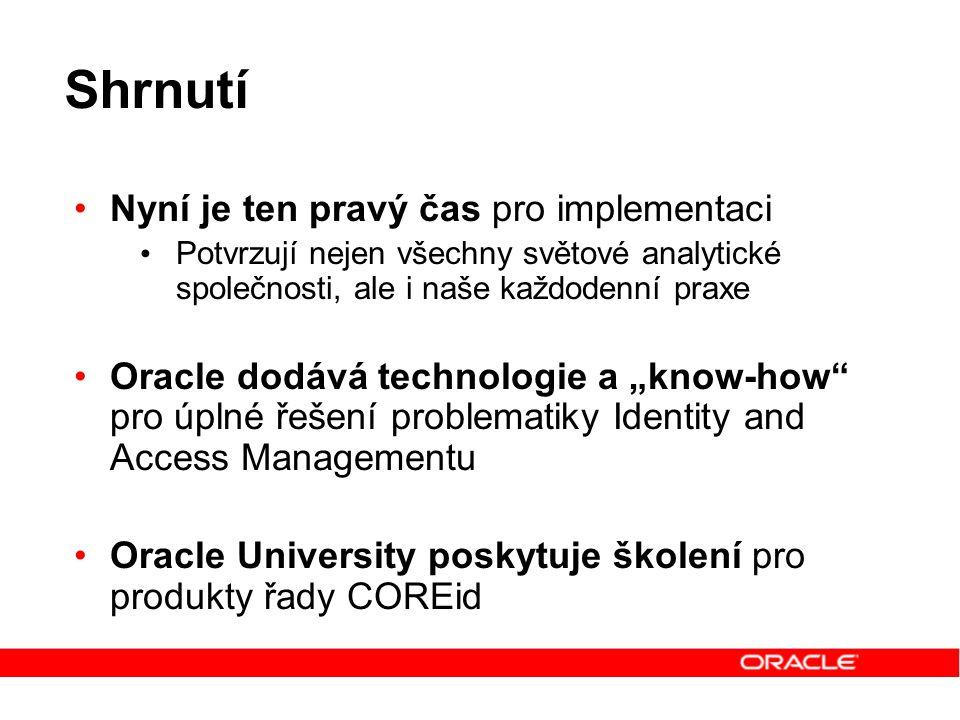 Shrnutí Nyní je ten pravý čas pro implementaci Potvrzují nejen všechny světové analytické společnosti, ale i naše každodenní praxe Oracle dodává techn