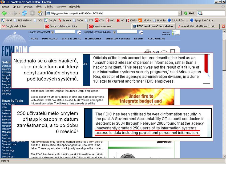 Nejednalo se o akci hackerů, ale o únik informací, který nebyl zapříčiněn chybou počítačových systémů. 250 uživatelů mělo omylem přístup k osobním dat