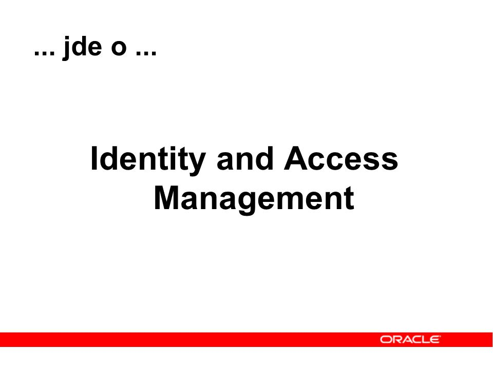 ... jde o... Identity and Access Management