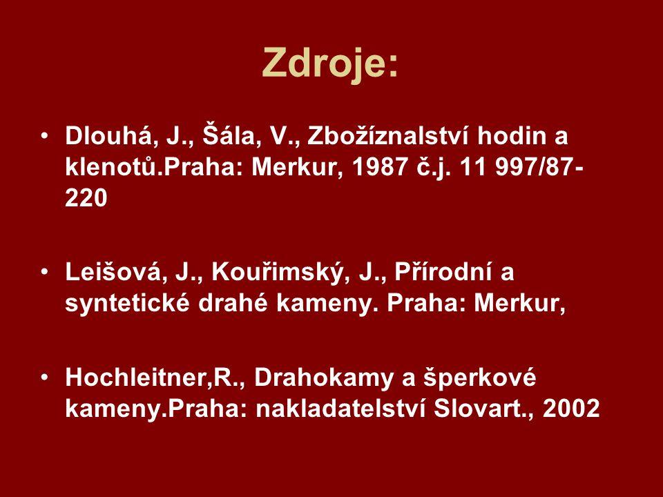 Zdroje: Dlouhá, J., Šála, V., Zbožíznalství hodin a klenotů.Praha: Merkur, 1987 č.j. 11 997/87- 220 Leišová, J., Kouřimský, J., Přírodní a syntetické