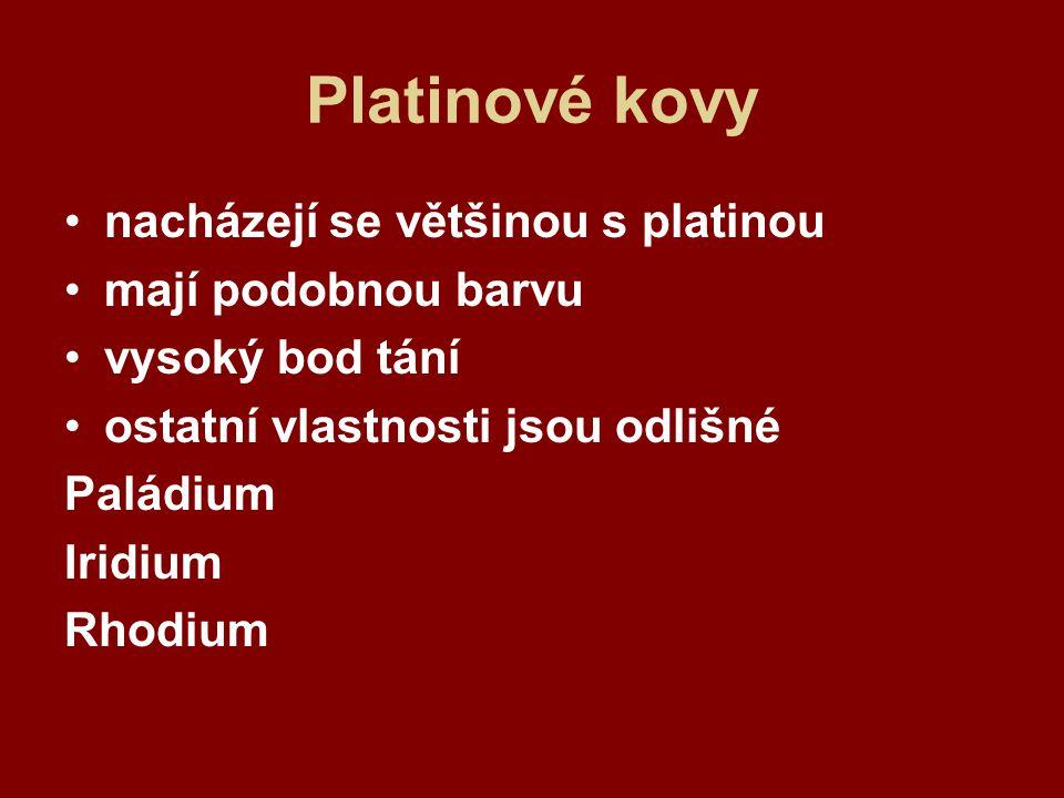 Platinové kovy nacházejí se většinou s platinou mají podobnou barvu vysoký bod tání ostatní vlastnosti jsou odlišné Paládium Iridium Rhodium