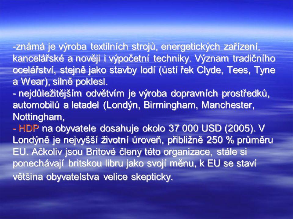 Spojené království je členem skupiny G8 a patří k nejrozvinutějším zemím světa. Má nejdelší průmyslovou tradici na světě, Britové vynalezli a jako prv