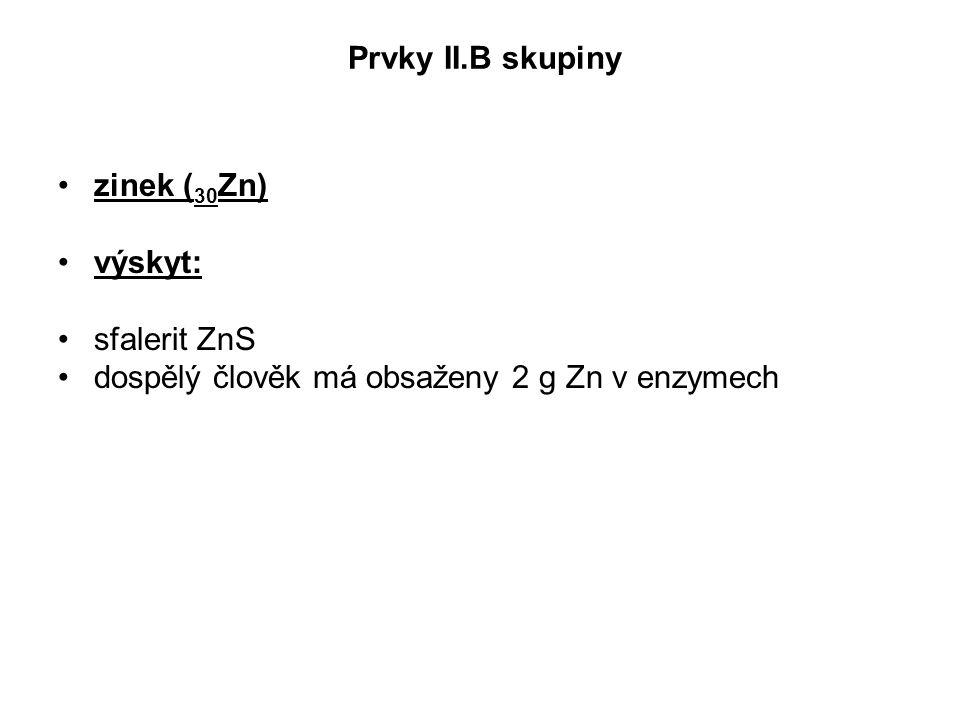 Prvky II.B skupiny zinek ( 30 Zn) výskyt: sfalerit ZnS dospělý člověk má obsaženy 2 g Zn v enzymech