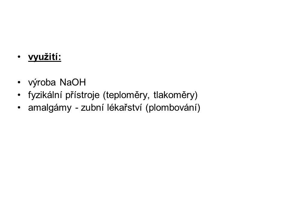 využití: výroba NaOH fyzikální přístroje (teploměry, tlakoměry) amalgámy - zubní lékařství (plombování)