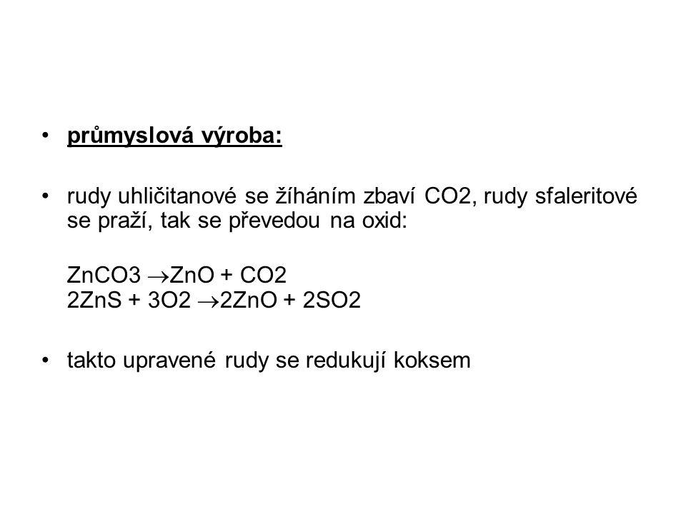 průmyslová výroba: rudy uhličitanové se žíháním zbaví CO2, rudy sfaleritové se praží, tak se převedou na oxid: ZnCO3  ZnO + CO2 2ZnS + 3O2  2ZnO + 2