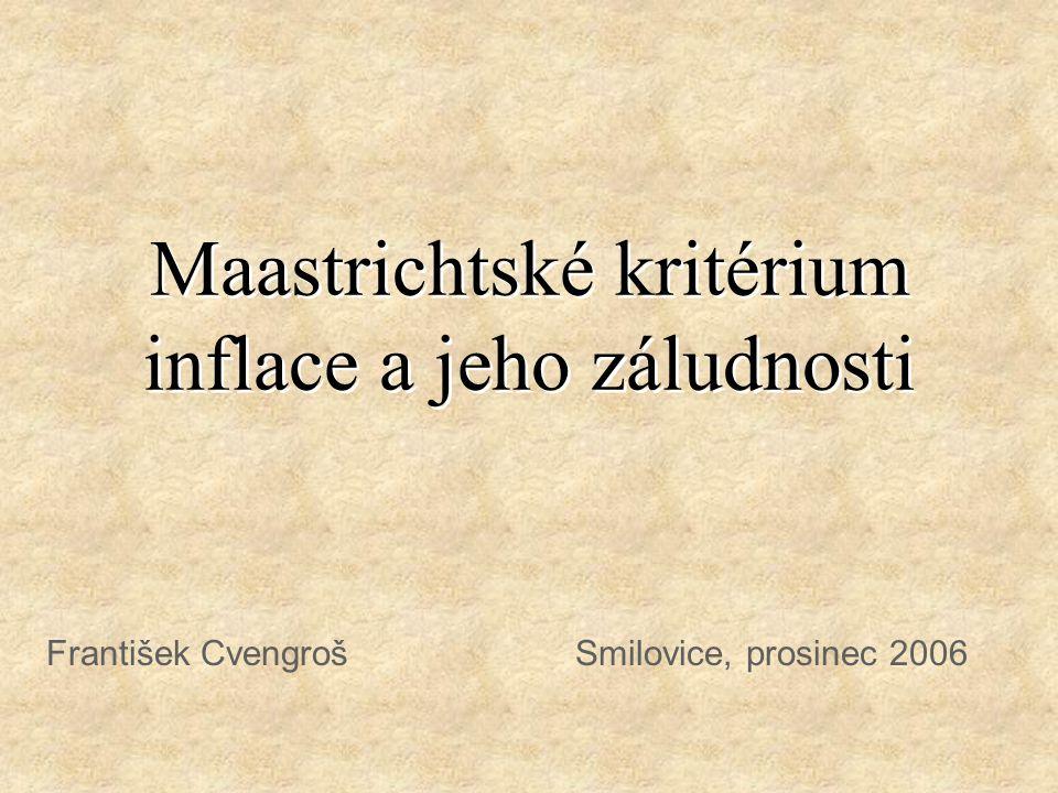 Maastrichtské kritérium inflace a jeho záludnosti František Cvengroš Smilovice, prosinec 2006