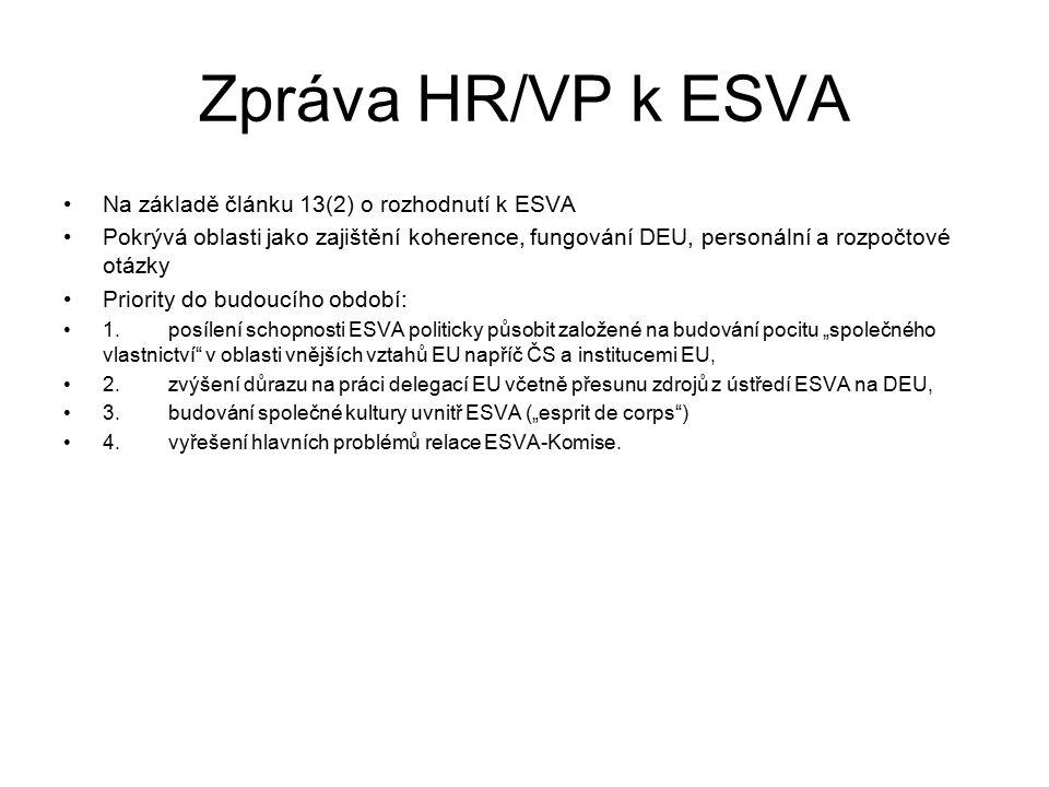 """Zpráva HR/VP k ESVA Na základě článku 13(2) o rozhodnutí k ESVA Pokrývá oblasti jako zajištění koherence, fungování DEU, personální a rozpočtové otázky Priority do budoucího období: 1.posílení schopnosti ESVA politicky působit založené na budování pocitu """"společného vlastnictví v oblasti vnějších vztahů EU napříč ČS a institucemi EU, 2.zvýšení důrazu na práci delegací EU včetně přesunu zdrojů z ústředí ESVA na DEU, 3.budování společné kultury uvnitř ESVA (""""esprit de corps ) 4.vyřešení hlavních problémů relace ESVA-Komise."""