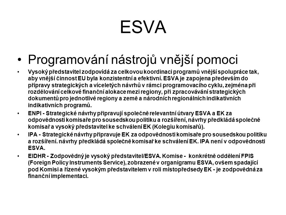 ESVA Programování nástrojů vnější pomoci Vysoký představitel zodpovídá za celkovou koordinaci programů vnější spolupráce tak, aby vnější činnost EU by