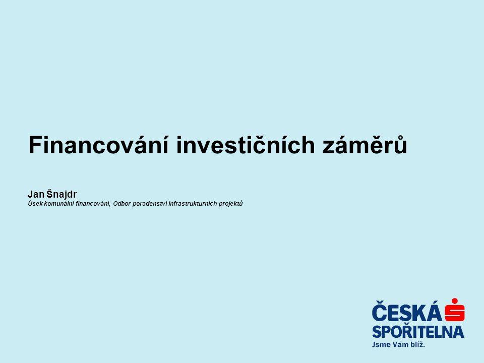 Financování investičních záměrů Jan Šnajdr Úsek komunální financování, Odbor poradenství infrastrukturních projektů