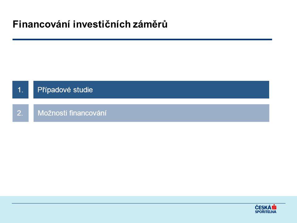 Možnosti financování2. Případové studie1. Financování investičních záměrů
