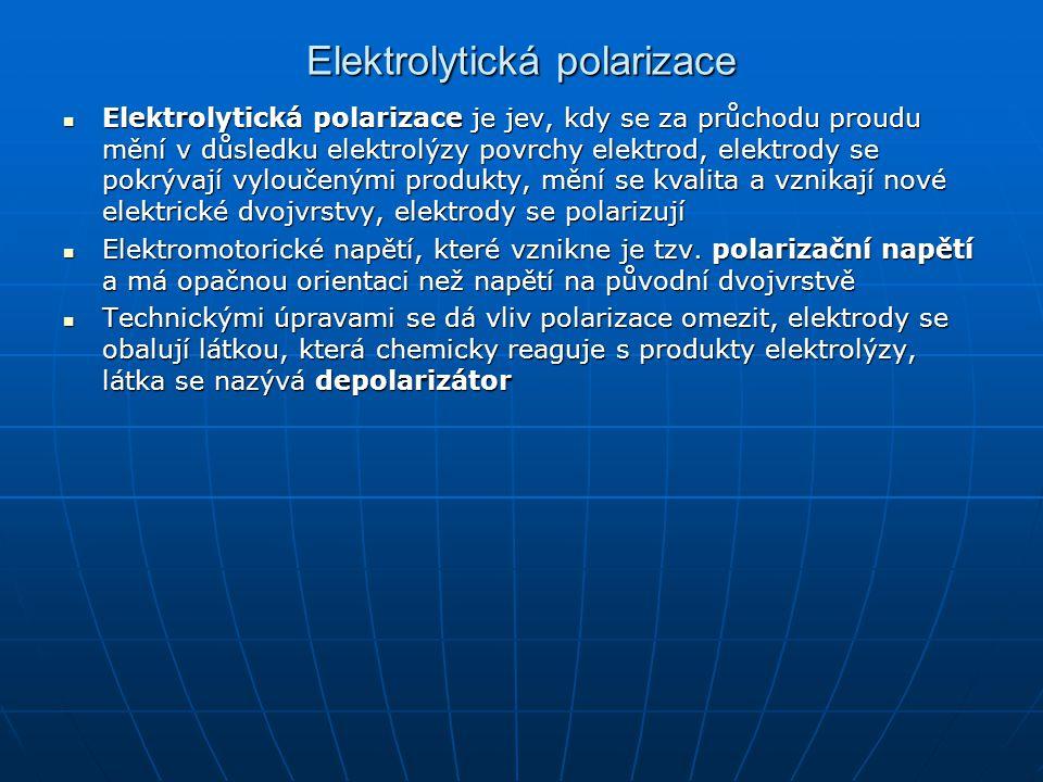 Elektrolytická polarizace Elektrolytická polarizace je jev, kdy se za průchodu proudu mění v důsledku elektrolýzy povrchy elektrod, elektrody se pokrý