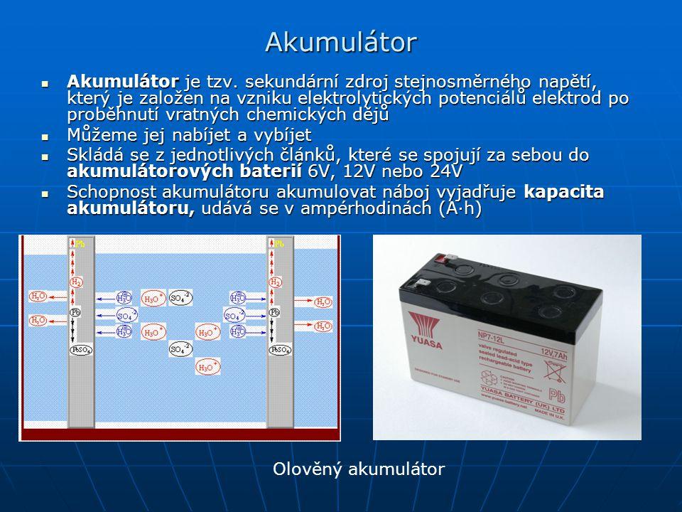 Akumulátor Akumulátor je tzv. sekundární zdroj stejnosměrného napětí, který je založen na vzniku elektrolytických potenciálů elektrod po proběhnutí vr