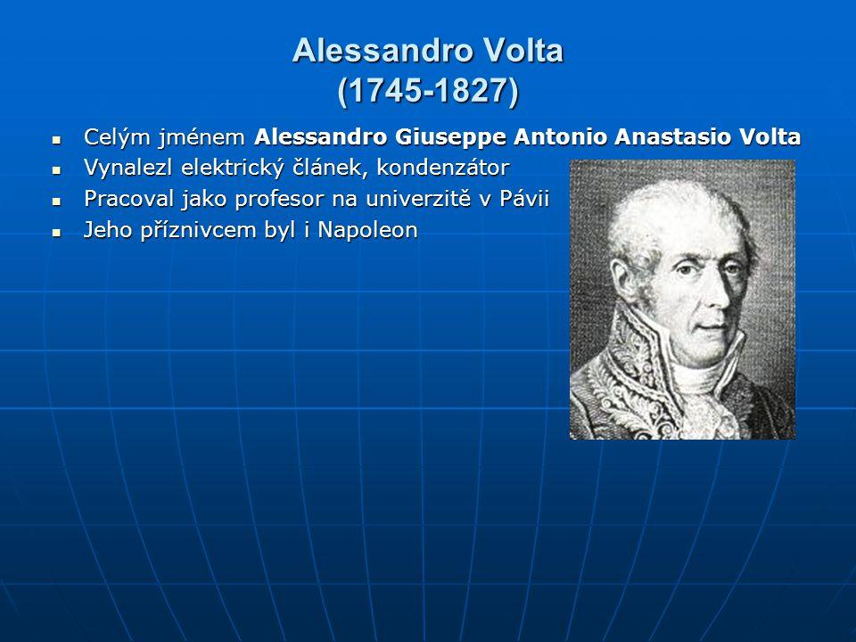 Alessandro Volta (1745-1827) Celým jménem Alessandro Giuseppe Antonio Anastasio Volta Celým jménem Alessandro Giuseppe Antonio Anastasio Volta Vynalez