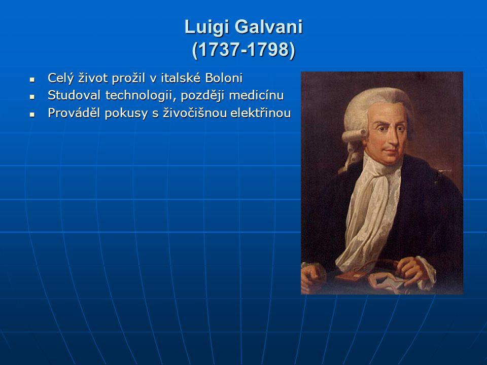Luigi Galvani (1737-1798) Celý život prožil v italské Boloni Celý život prožil v italské Boloni Studoval technologii, později medicínu Studoval techno