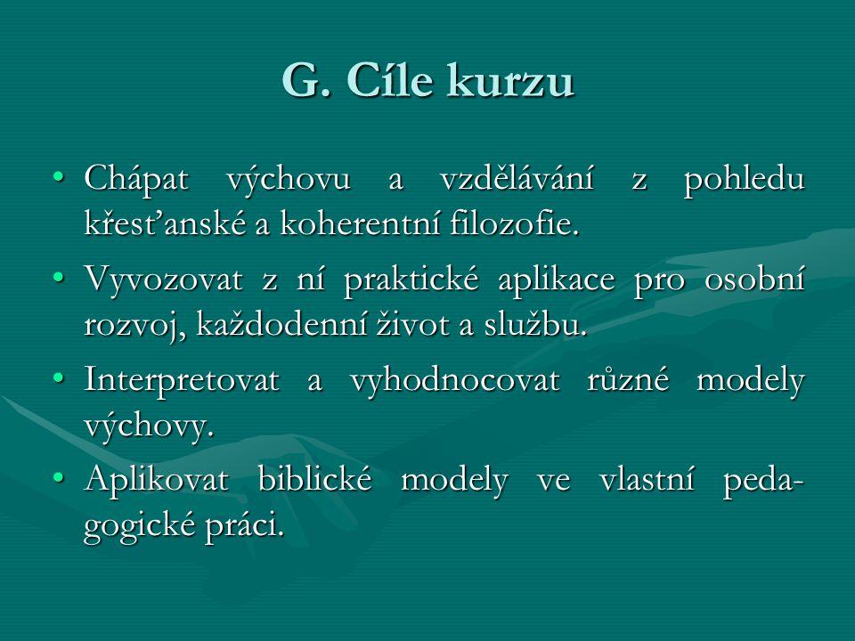 G. Cíle kurzu Chápat výchovu a vzdělávání z pohledu křesťanské a koherentní filozofie.Chápat výchovu a vzdělávání z pohledu křesťanské a koherentní fi