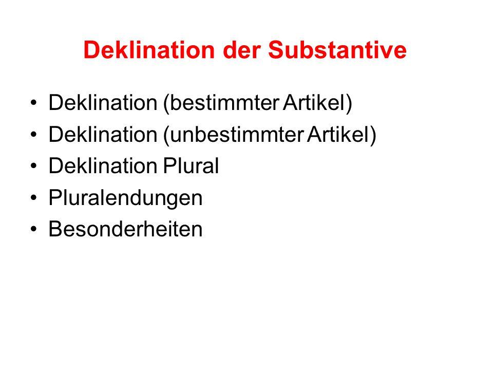 Deklination der Substantive Deklination (bestimmter Artikel) Deklination (unbestimmter Artikel) Deklination Plural Pluralendungen Besonderheiten