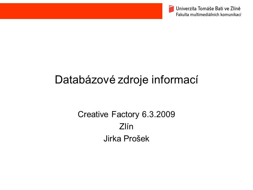 Databázové zdroje informací Creative Factory 6.3.2009 Zlín Jirka Prošek