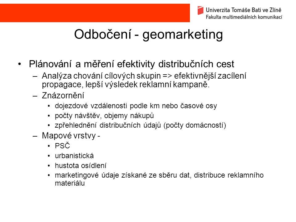 Odbočení - geomarketing Plánování a měření efektivity distribučních cest –Analýza chování cílových skupin => efektivnější zacílení propagace, lepší výsledek reklamní kampaně.