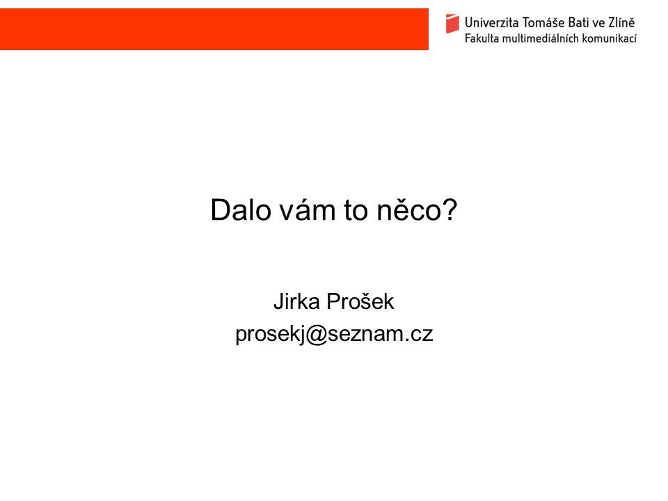 Dalo vám to něco Jirka Prošek prosekj@seznam.cz
