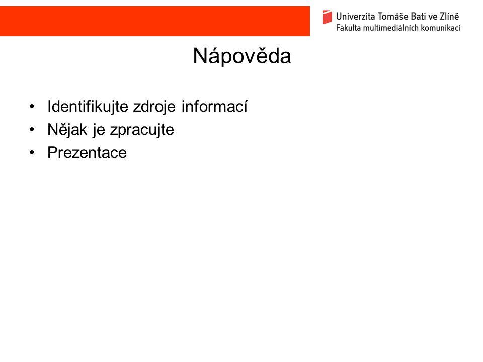 Nápověda Identifikujte zdroje informací Nějak je zpracujte Prezentace