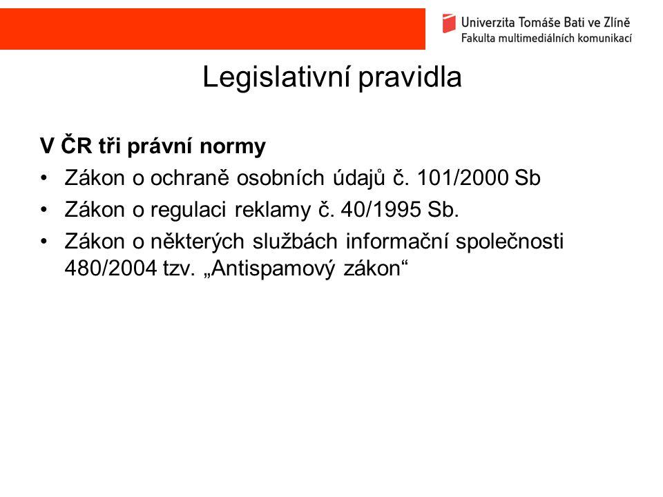 Legislativní pravidla V ČR tři právní normy Zákon o ochraně osobních údajů č. 101/2000 Sb Zákon o regulaci reklamy č. 40/1995 Sb. Zákon o některých sl