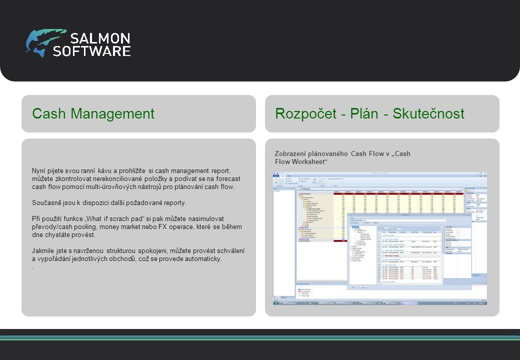 Cash ManagementRozpočet - Plán - Skutečnost Nyní pijete svou ranní kávu a prohlížíte si cash management report, můžete zkontrolovat nerekonciliované položky a podívat se na forecast cash flow pomocí multi-úrovňových nástrojů pro plánování cash flow.