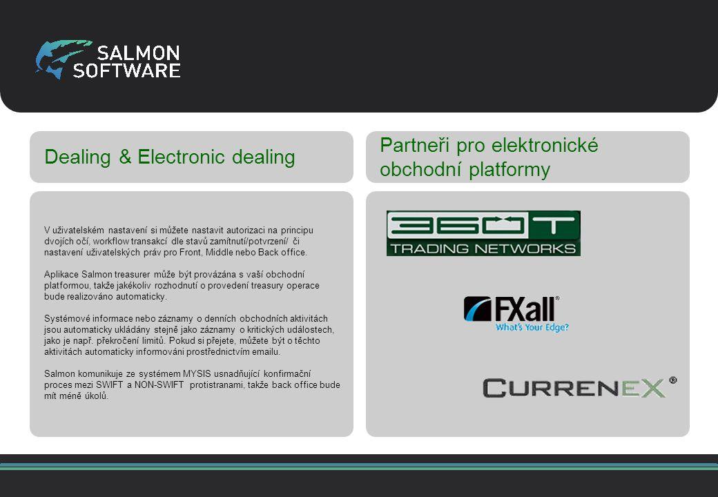 Dealing & Electronic dealing Partneři pro elektronické obchodní platformy V uživatelském nastavení si můžete nastavit autorizaci na principu dvojích očí, workflow transakcí dle stavů zamítnutí/potvrzení/ či nastavení uživatelských práv pro Front, Middle nebo Back office.
