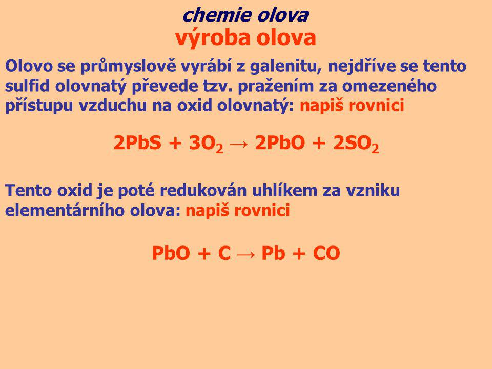 Olovo se průmyslově vyrábí z galenitu, nejdříve se tento sulfid olovnatý převede tzv. pražením za omezeného přístupu vzduchu na oxid olovnatý: napiš r