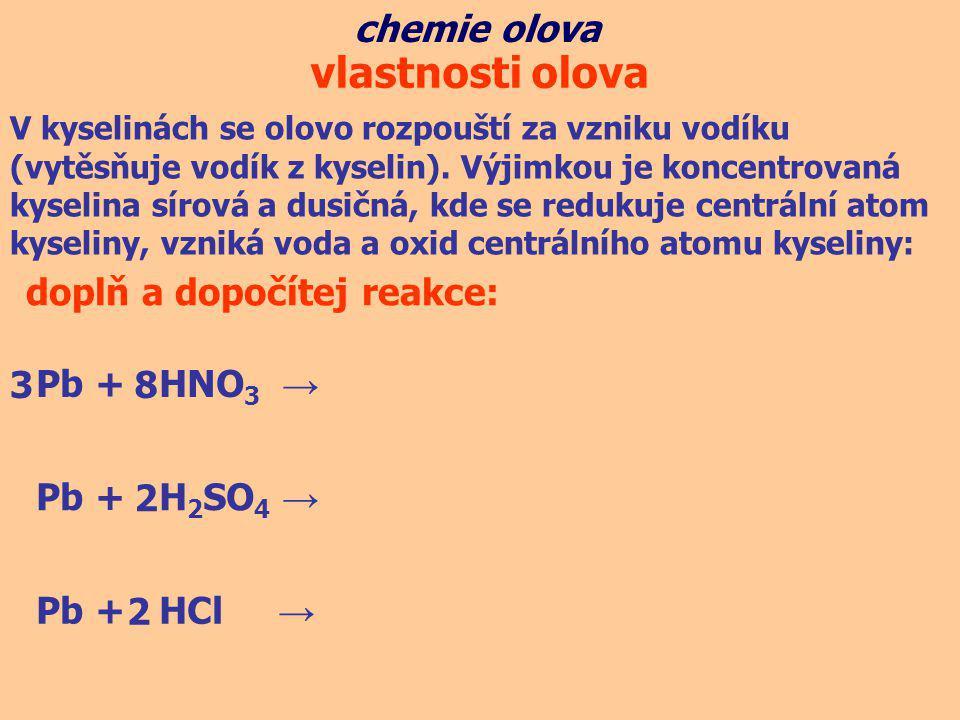 chemie olova vlastnosti olova V kyselinách se olovo rozpouští za vzniku vodíku (vytěsňuje vodík z kyselin). Výjimkou je koncentrovaná kyselina sírová