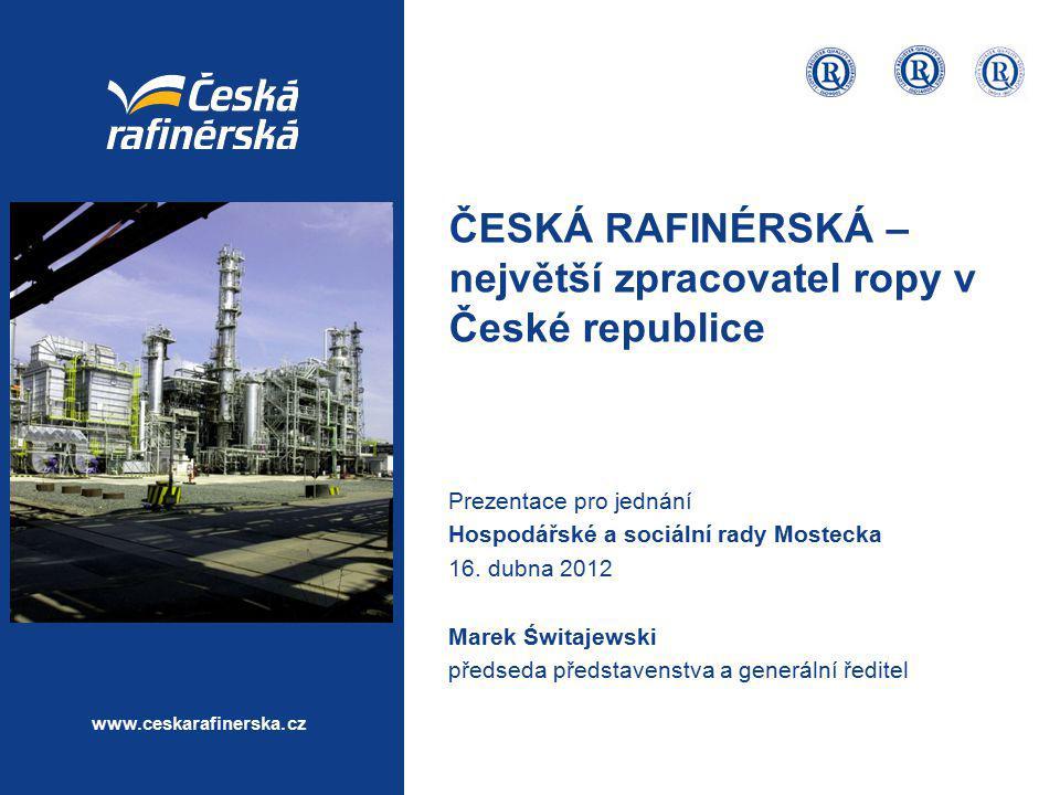 www.ceskarafinerska.cz ČESKÁ RAFINÉRSKÁ – největší zpracovatel ropy v České republice Prezentace pro jednání Hospodářské a sociální rady Mostecka 16.