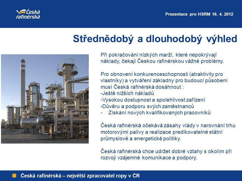 Česká rafinérská – největší zpracovatel ropy v ČR Střednědobý a dlouhodobý výhled Při pokračování nízkých marží, které nepokrývají náklady, čekají Čes