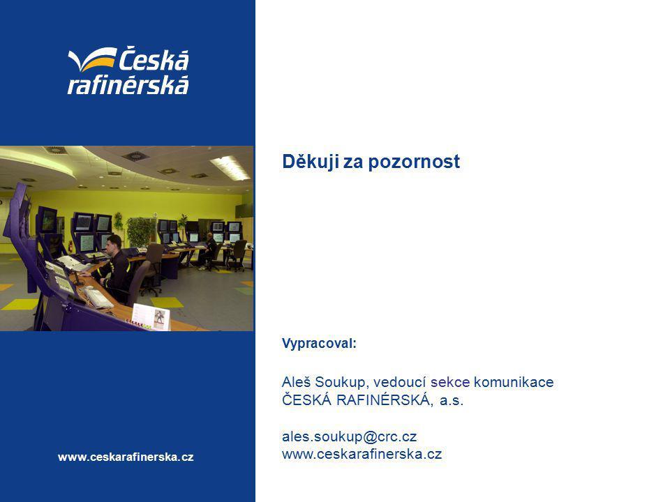 www.ceskarafinerska.cz Děkuji za pozornost Vypracoval: Aleš Soukup, vedoucí sekce komunikace ČESKÁ RAFINÉRSKÁ, a.s. ales.soukup@crc.cz www.ceskarafine