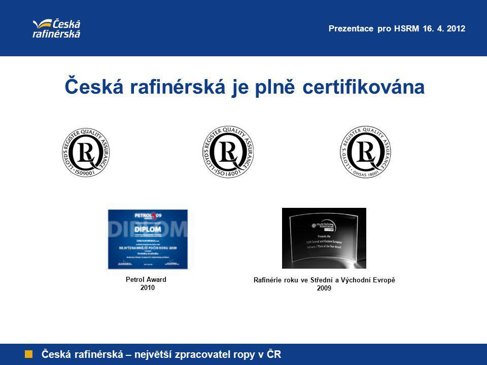Česká rafinérská – největší zpracovatel ropy v ČR Česká rafinérská je plně certifikována Rafinérie roku ve Střední a Východní Evropě 2009 Petrol Award