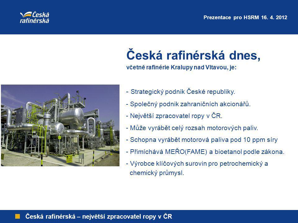 Česká rafinérská – největší zpracovatel ropy v ČR Česká rafinérská dnes, včetně rafinérie Kralupy nad Vltavou, je: - Strategický podnik České republik