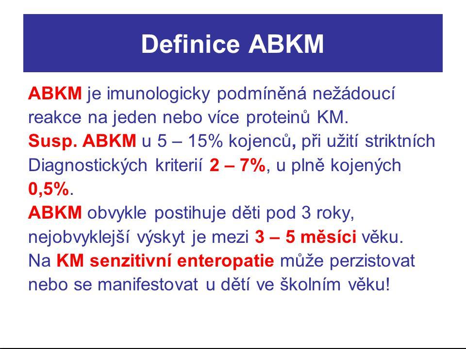 Definice ABKM ABKM je imunologicky podmíněná nežádoucí reakce na jeden nebo více proteinů KM. Susp. ABKM u 5 – 15% kojenců, při užití striktních Diagn