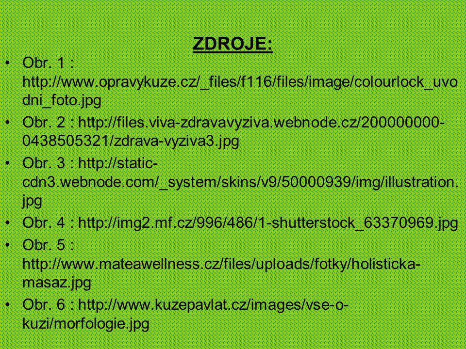 ZDROJE: Obr. 1 : http://www.opravykuze.cz/_files/f116/files/image/colourlock_uvo dni_foto.jpg Obr. 2 : http://files.viva-zdravavyziva.webnode.cz/20000