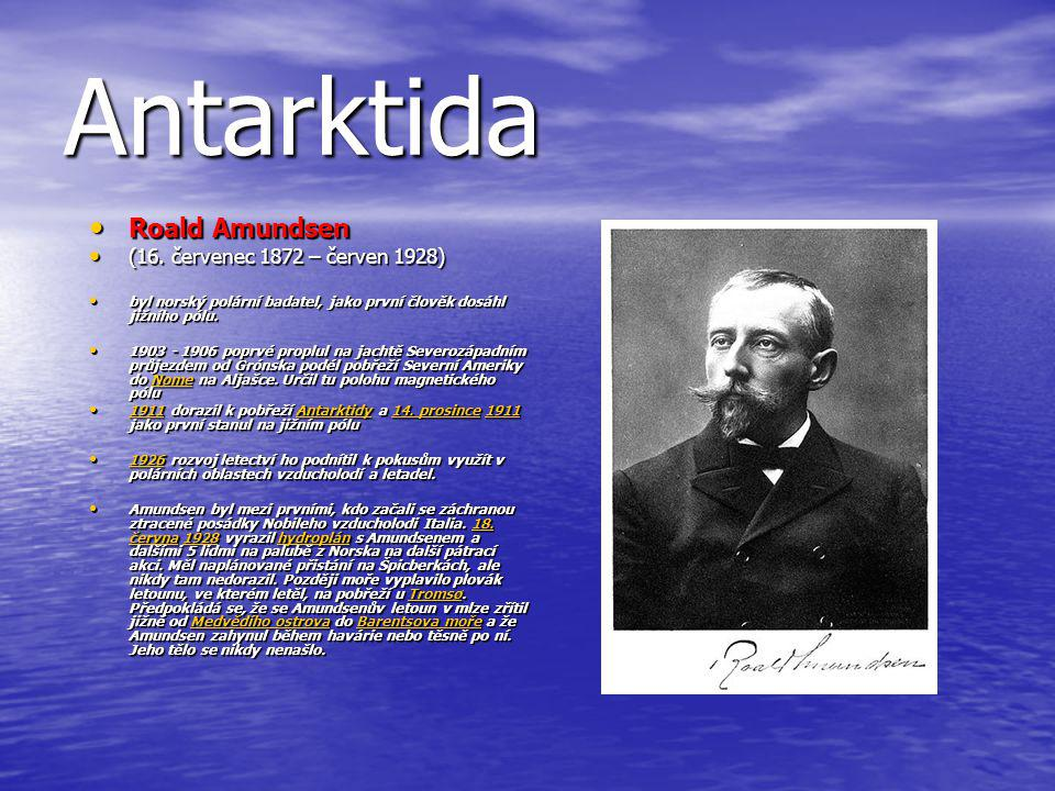 Antarktida Roald Amundsen Roald Amundsen (16. červenec 1872 – červen 1928) (16. červenec 1872 – červen 1928) byl norský polární badatel, jako první čl