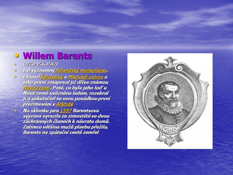 Willem Barents Willem Barents (1550-15.6.1597) (1550-15.6.1597) byl významný holandský mořeplavec. byl významný holandský mořeplavec.holandskýmořeplav