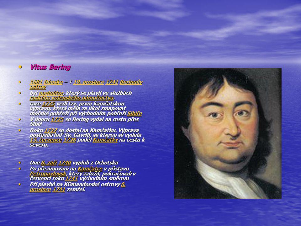 Vitus Bering Vitus Bering 1681 Dánsko – † 19.prosince 1741 Beringův ostrov 1681 Dánsko – † 19.
