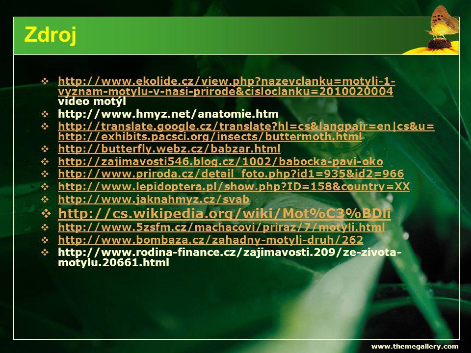 www.themegallery.com Zdroj  http://www.ekolide.cz/view.php?nazevclanku=motyli-1- vyznam-motylu-v-nasi-prirode&cisloclanku=2010020004 video motýl http