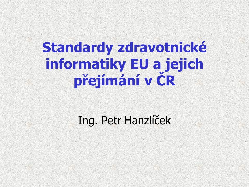 Standardy zdravotnické informatiky EU a jejich přejímání v ČR Ing. Petr Hanzlíček