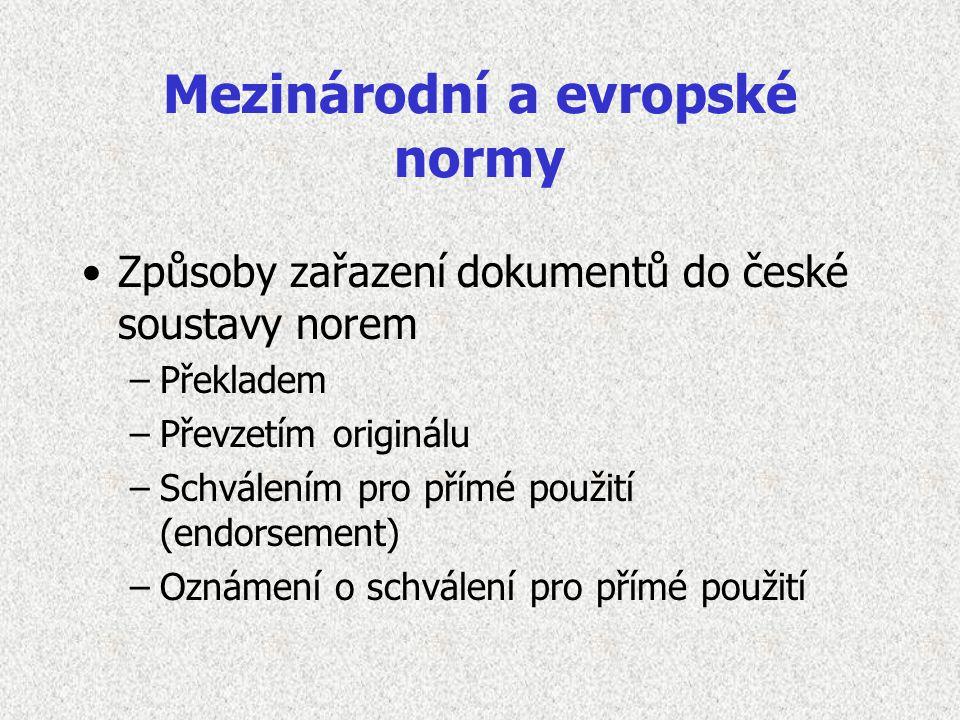 Mezinárodní a evropské normy Způsoby zařazení dokumentů do české soustavy norem –Překladem –Převzetím originálu –Schválením pro přímé použití (endorse