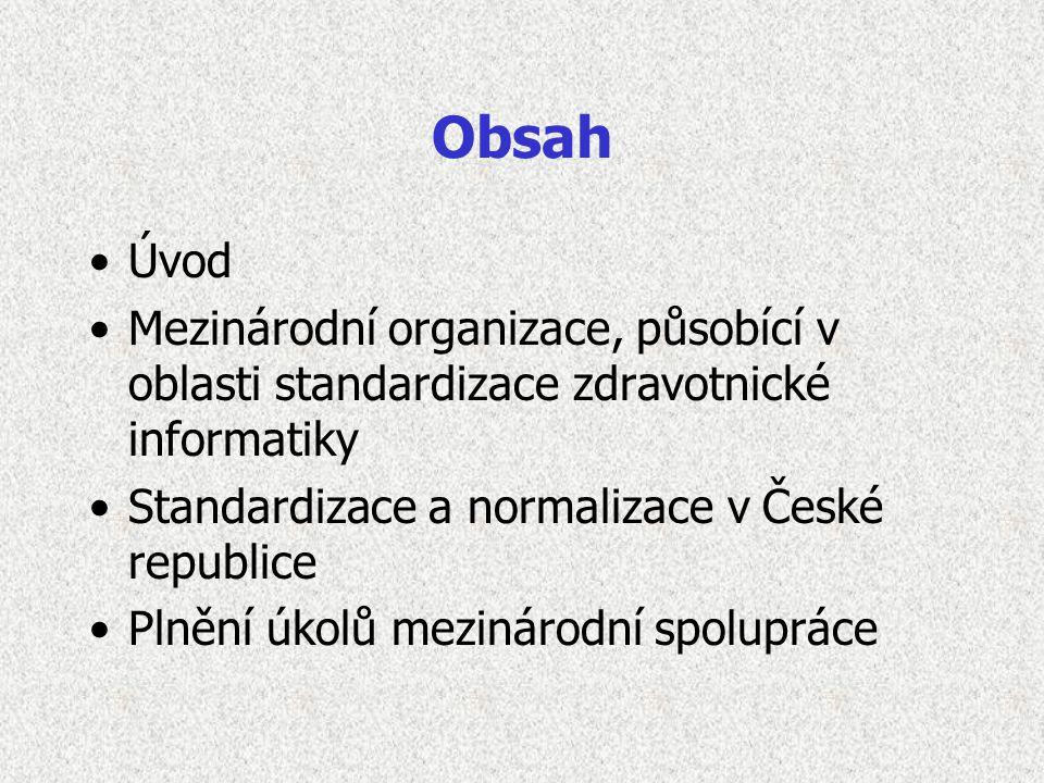 Obsah Úvod Mezinárodní organizace, působící v oblasti standardizace zdravotnické informatiky Standardizace a normalizace v České republice Plnění úkolů mezinárodní spolupráce