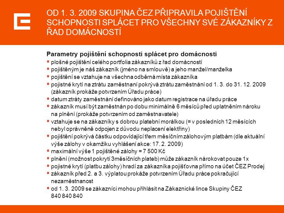 OD 1. 3. 2009 SKUPINA ČEZ PŘIPRAVILA POJIŠTĚNÍ SCHOPNOSTI SPLÁCET PRO VŠECHNY SVÉ ZÁKAZNÍKY Z ŘAD DOMÁCNOSTÍ Parametry pojištění schopnosti splácet pr