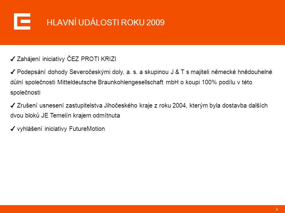 1 HLAVNÍ UDÁLOSTI ROKU 2009 ✔ Zahájení iniciativy ČEZ PROTI KRIZI ✔ Podepsání dohody Severočeskými doly, a. s. a skupinou J & T s majiteli německé hně